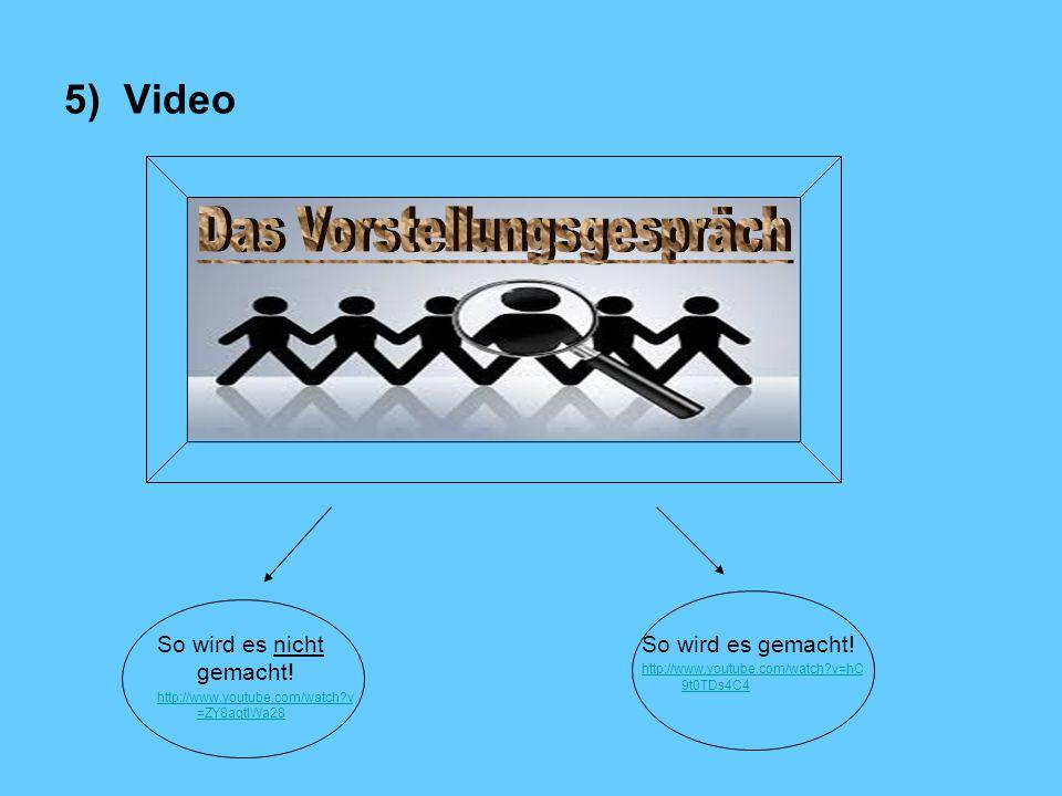 5) Video So wird es nicht gemacht.http://www.youtube.com/watch?v =ZY8agtlWa28 So wird es gemacht.