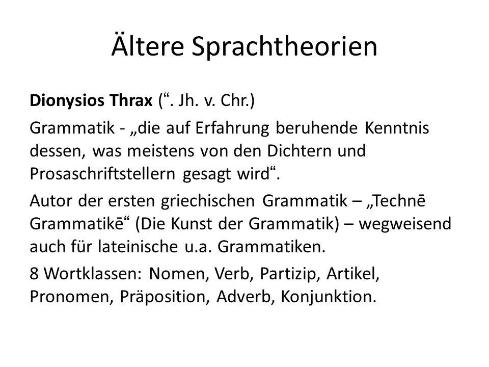 """Ältere Sprachtheorien Dionysios Thrax ("""". Jh. v. Chr.) Grammatik - """"die auf Erfahrung beruhende Kenntnis dessen, was meistens von den Dichtern und Pro"""