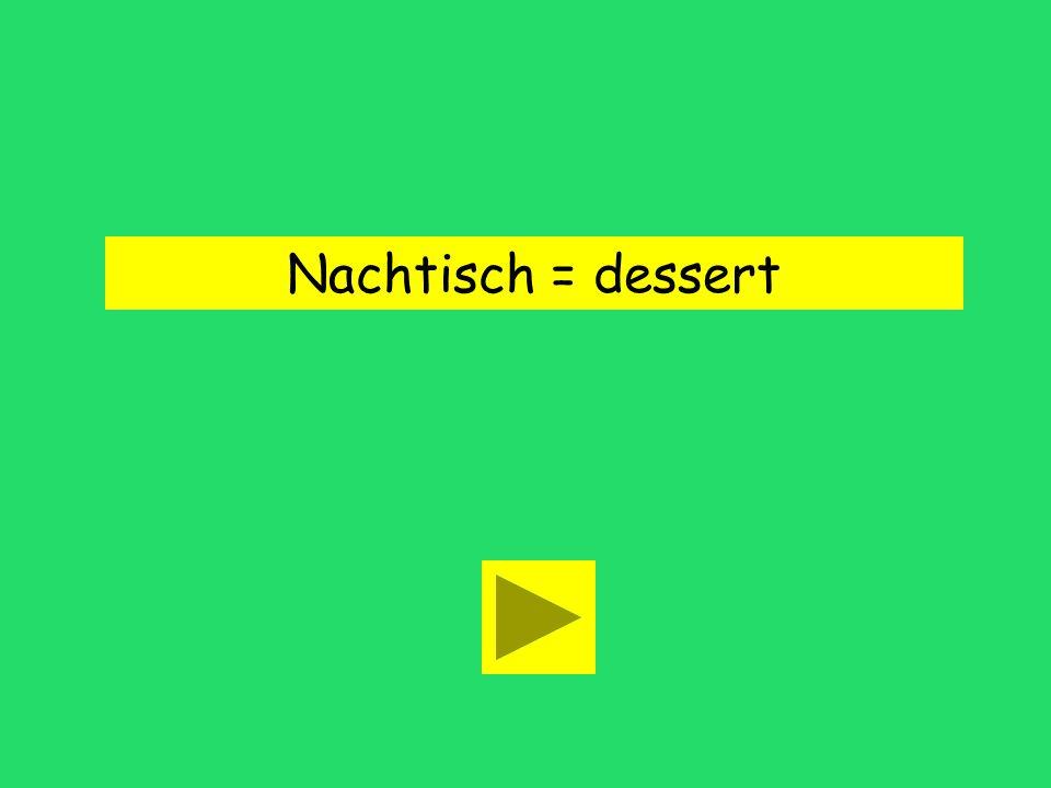 Nachtisch = dessert