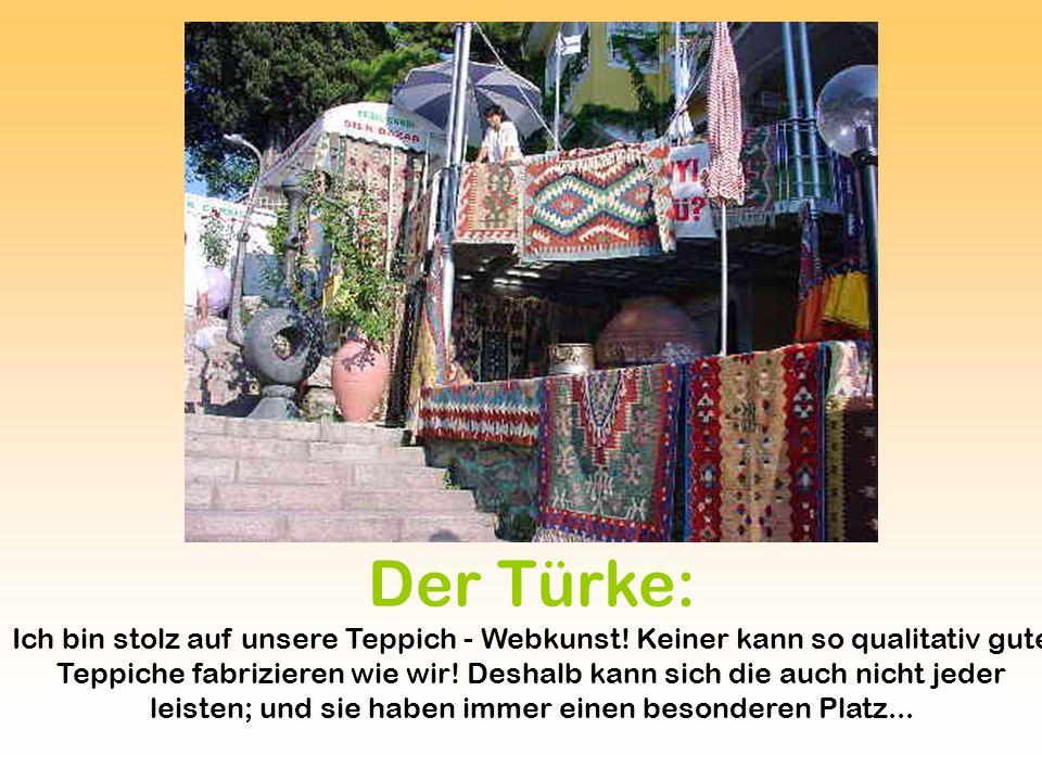 Der Türke: Ich bin stolz auf unsere Teppich - Webkunst.