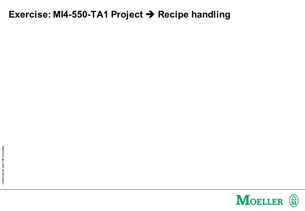 Schutzvermerk nach DIN 34 beachten Exercise: MI4-550-TA1 Project  Recipe handling