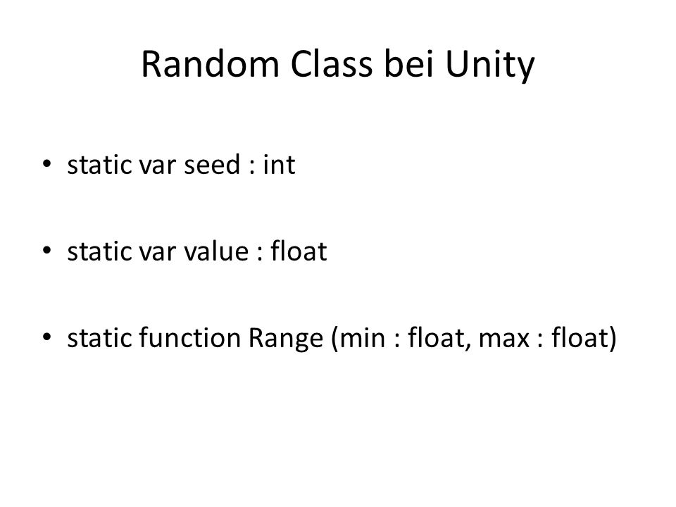 Random Class bei Unity static var seed : int static var value : float static function Range (min : float, max : float)