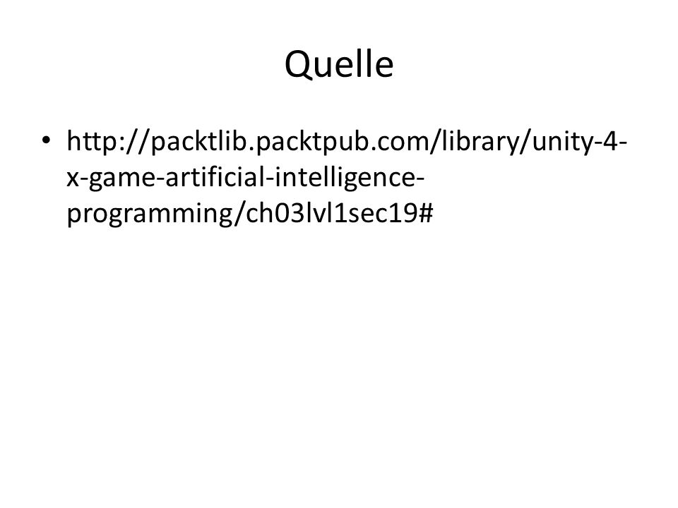 Quelle http://packtlib.packtpub.com/library/unity-4- x-game-artificial-intelligence- programming/ch03lvl1sec19#