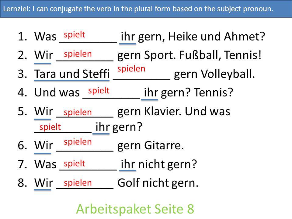 1.Was _________ ihr gern, Heike und Ahmet.2.Wir _________ gern Sport.