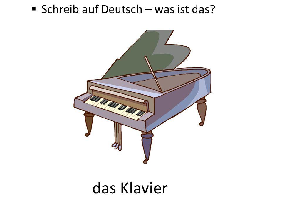  Schreib auf Deutsch – was ist das? das Klavier
