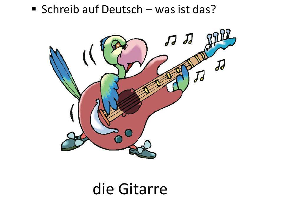  Schreib auf Deutsch – was ist das? die Gitarre