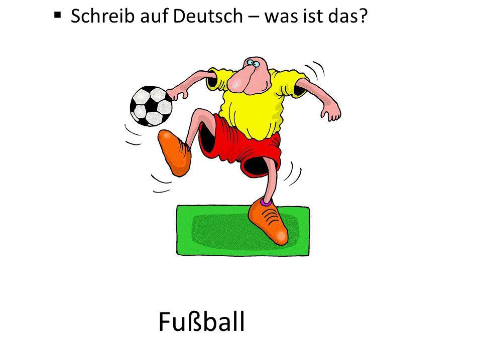  Schreib auf Deutsch – was ist das? Fußball