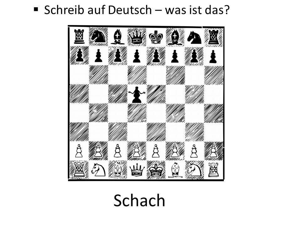  Schreib auf Deutsch – was ist das? Schach