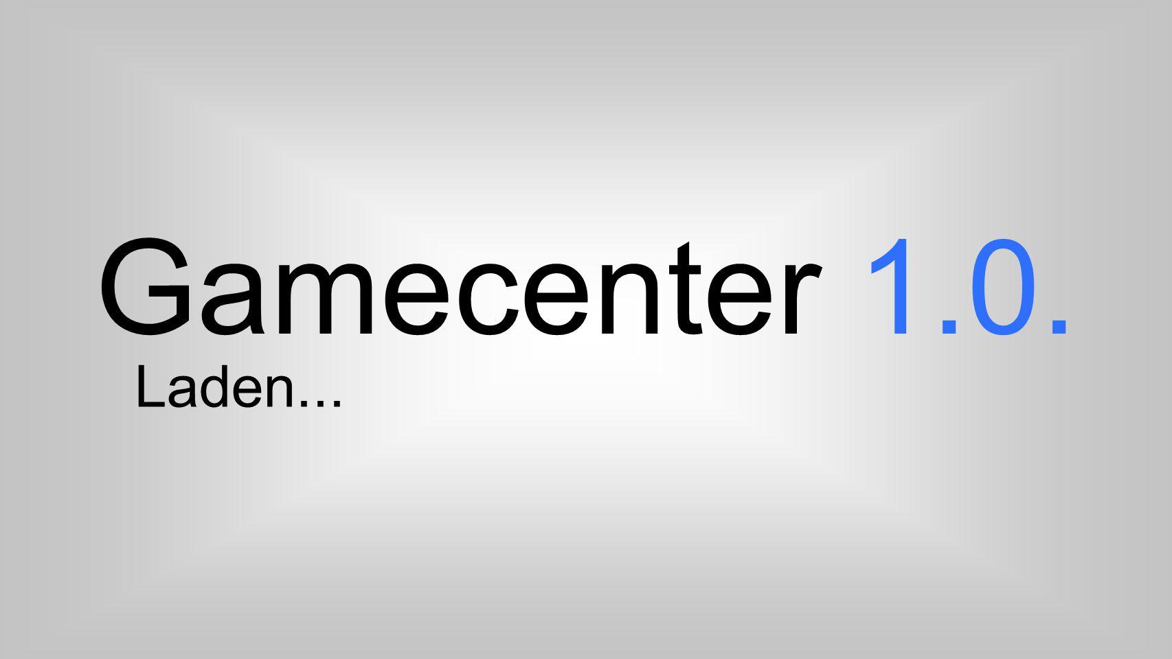 Text Gamecenter 1.0.Willkommen. Was ist aber eigentlich das Gamecenter.
