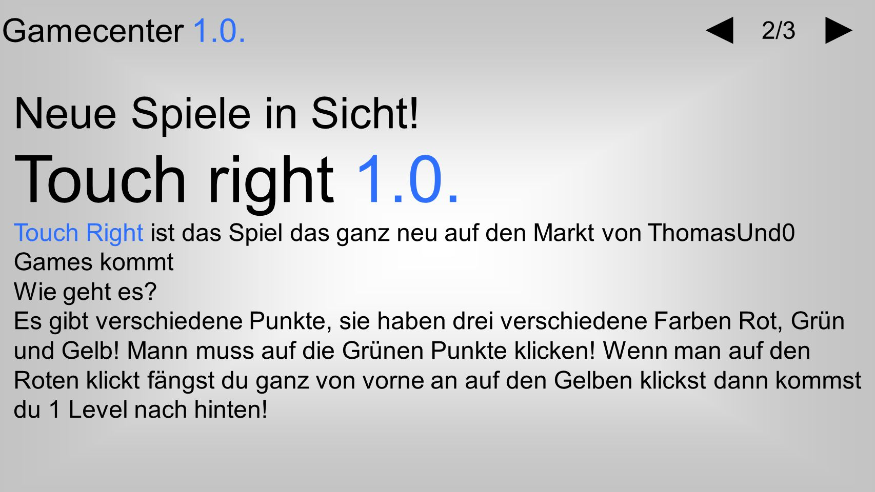 Text Gamecenter 1.0. Neue Spiele in Sicht. Touch right 1.0.