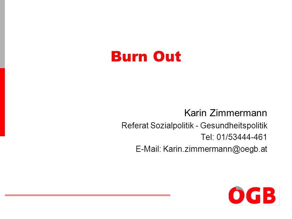 Burn Out Karin Zimmermann Referat Sozialpolitik - Gesundheitspolitik Tel: 01/53444-461 E-Mail: Karin.zimmermann@oegb.at