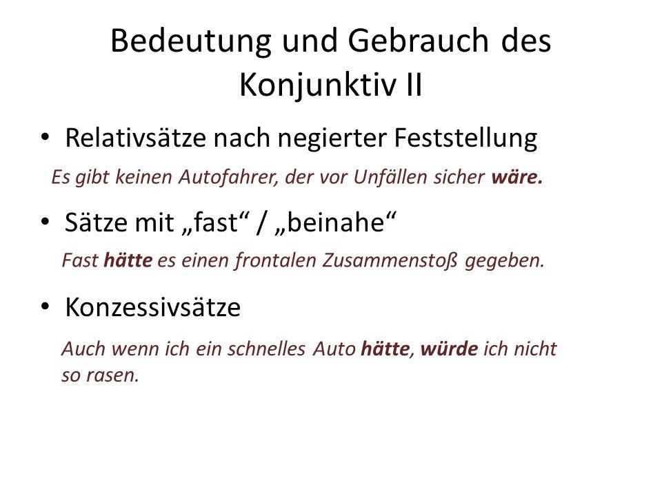 """Bedeutung und Gebrauch des Konjunktiv II Relativsätze nach negierter Feststellung Sätze mit """"fast"""" / """"beinahe"""" Konzessivsätze Es gibt keinen Autofahre"""