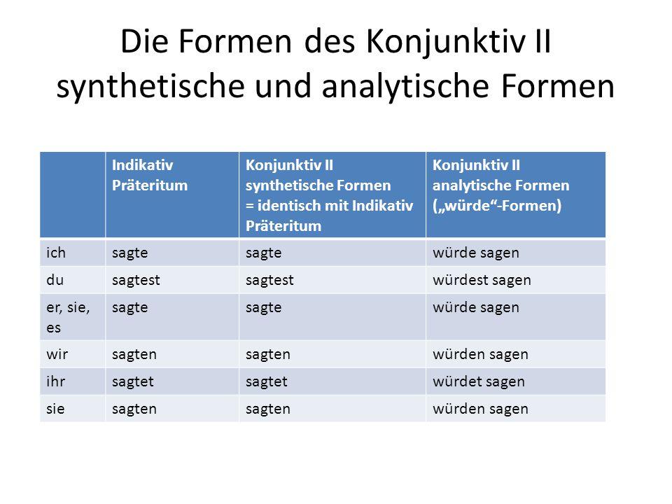 Die Formen des Konjunktiv II synthetische und analytische Formen Indikativ Präteritum Konjunktiv II synthetische Formen = identisch mit Indikativ Prät