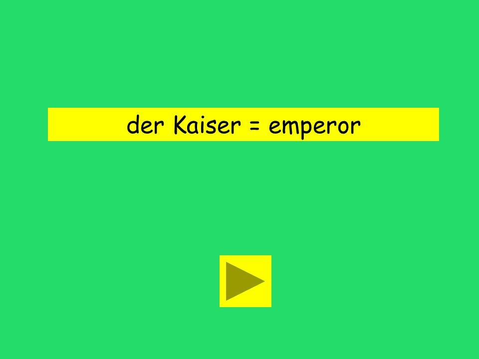 der Kaiser = emperor