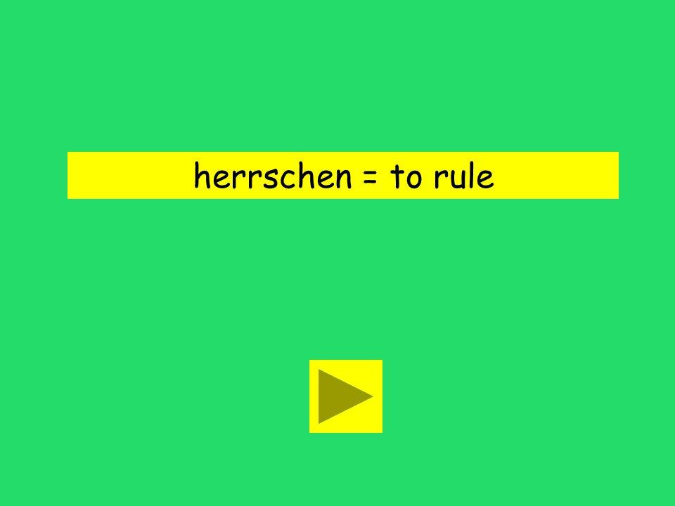 herrschen = to rule