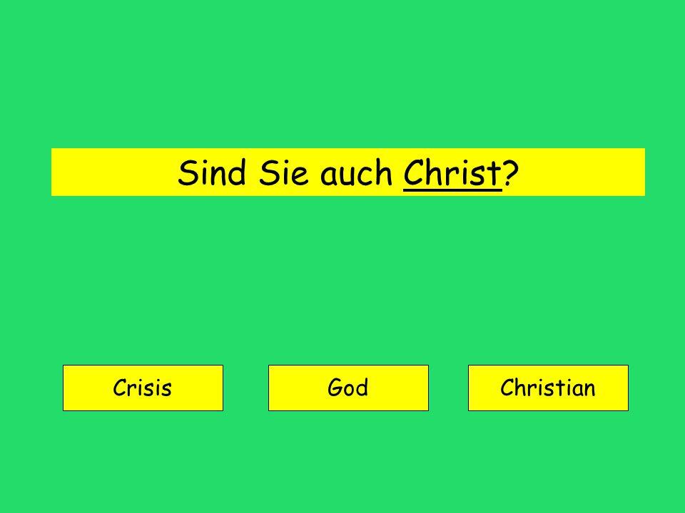 Sind Sie auch Christ? Crisis GodChristian