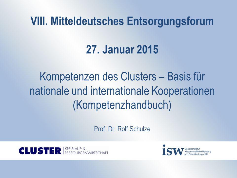 """2 Zielstellung des Clusters Die vorhandenen Potenziale der Forschung und Technologieentwicklung koordinieren mit dem Ziel der Schaffung eines Kompetenznetzwerkes """"Mitteldeutsche Entsorgungswirtschaft als Grundlage für nationale und internationale Entsorgungsangebote"""