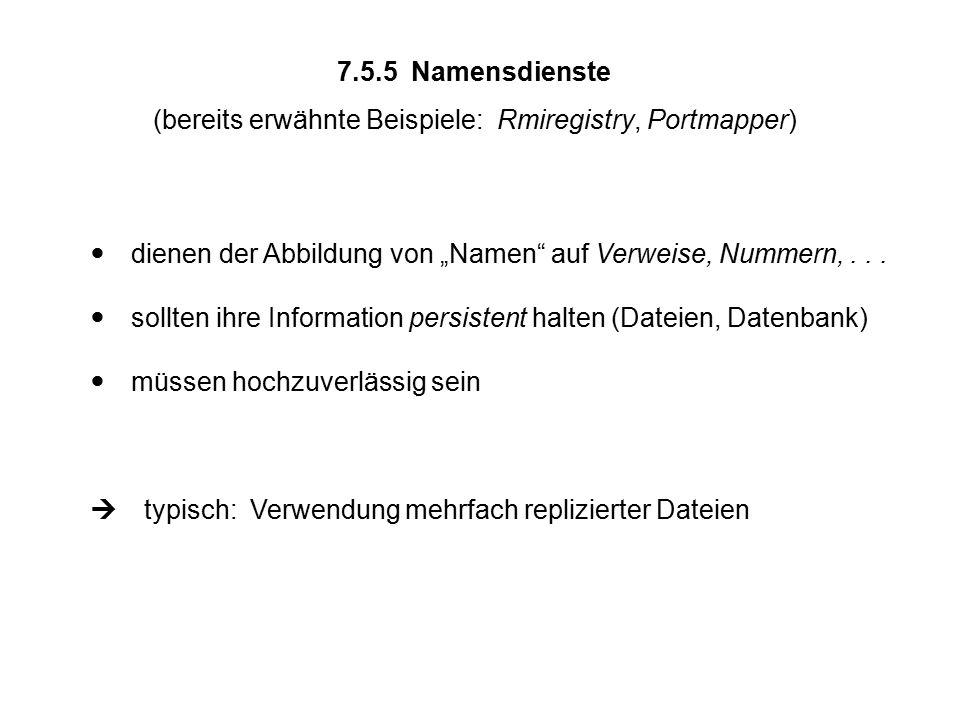 """7.5.5 Namensdienste (bereits erwähnte Beispiele: Rmiregistry, Portmapper)  dienen der Abbildung von """"Namen auf Verweise, Nummern,..."""