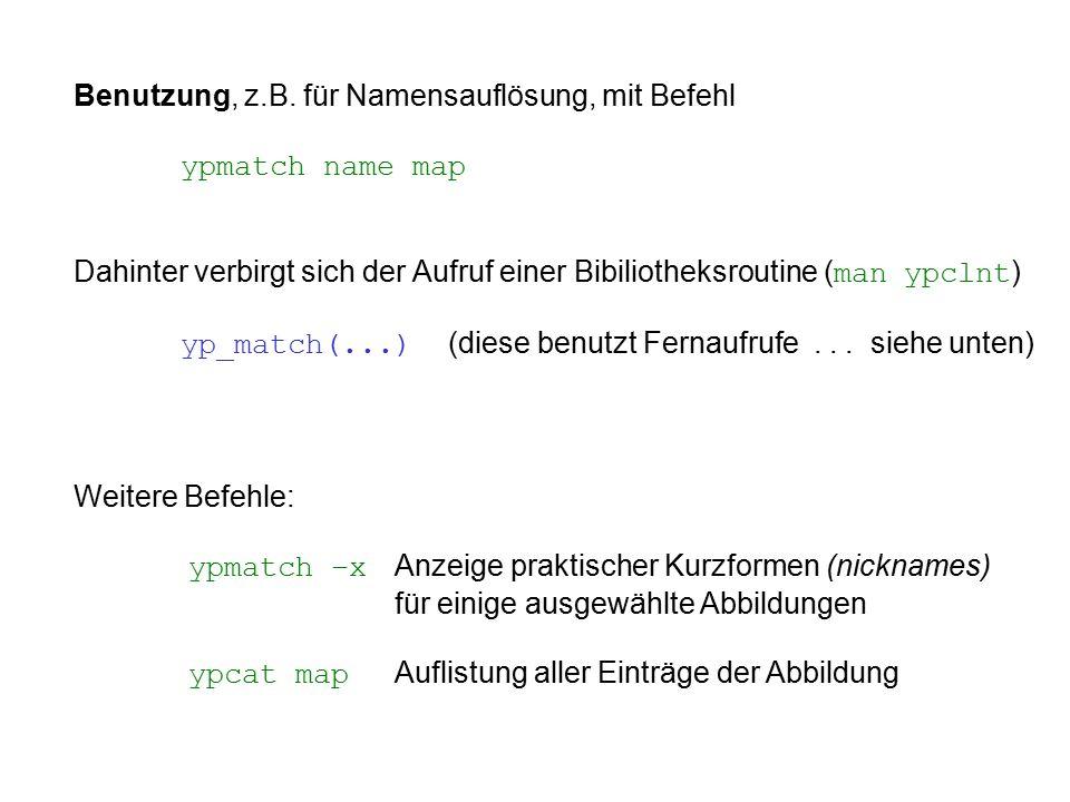 Benutzung, z.B. für Namensauflösung, mit Befehl ypmatch name map Dahinter verbirgt sich der Aufruf einer Bibiliotheksroutine ( man ypclnt ) yp_match(.