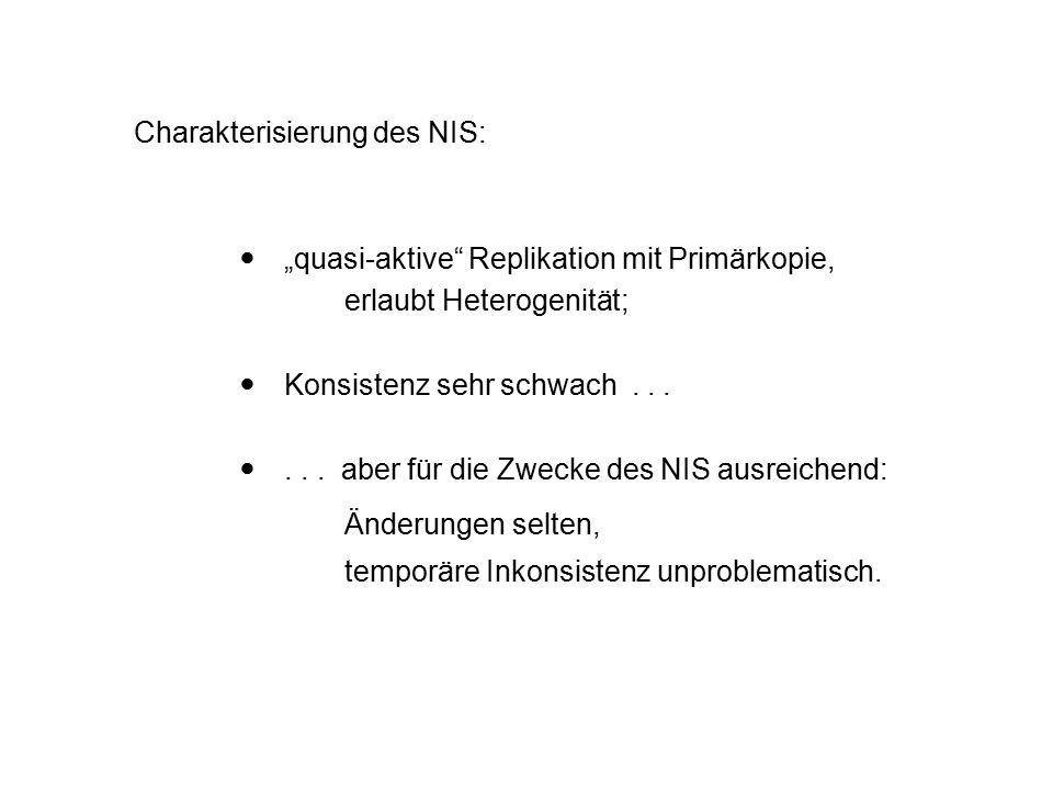"""Charakterisierung des NIS:  """"quasi-aktive"""" Replikation mit Primärkopie, erlaubt Heterogenität;  Konsistenz sehr schwach... ... aber für die Zwecke"""