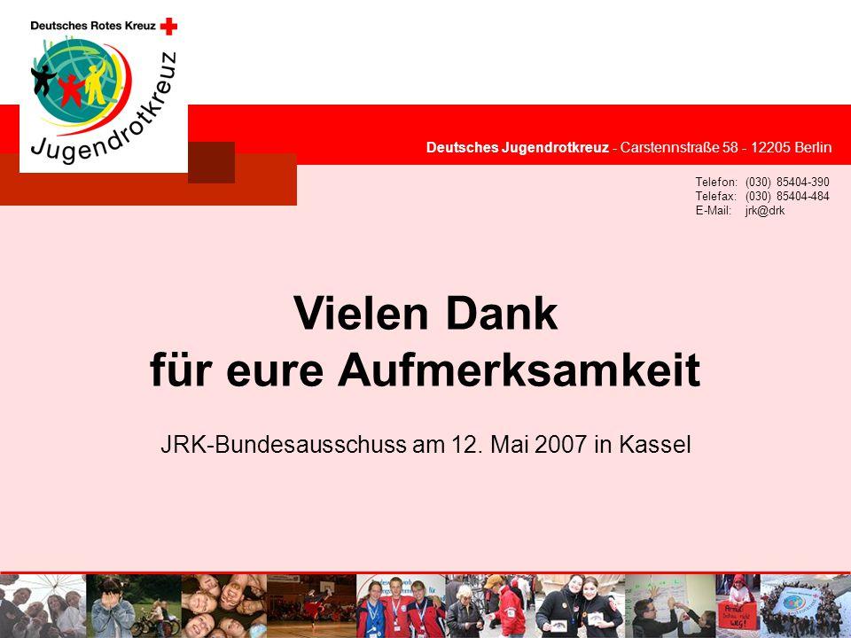 © Deutsches Jugendrotkreuz Deutsches Jugendrotkreuz - Carstennstraße 58 - 12205 Berlin Telefon:(030) 85404-390 Telefax:(030) 85404-484 E-Mail:jrk@drk Vielen Dank für eure Aufmerksamkeit JRK-Bundesausschuss am 12.