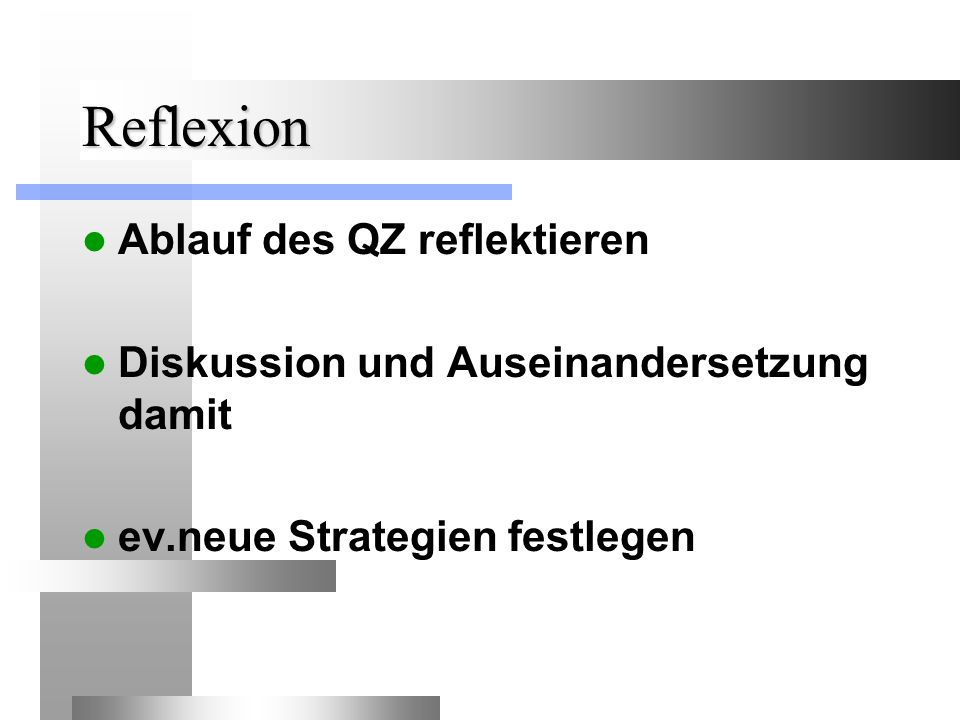 Reflexion Ablauf des QZ reflektieren Diskussion und Auseinandersetzung damit ev.neue Strategien festlegen