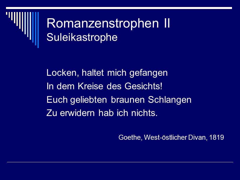 Romanzenstrophen II Suleikastrophe Locken, haltet mich gefangen In dem Kreise des Gesichts.