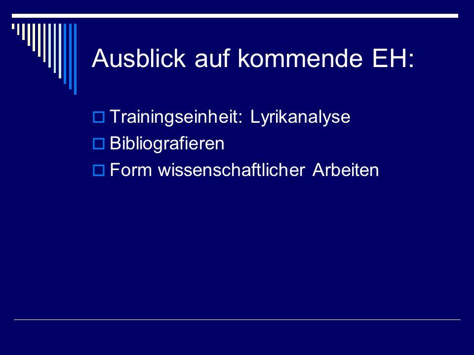 Ausblick auf kommende EH:  Trainingseinheit: Lyrikanalyse  Bibliografieren  Form wissenschaftlicher Arbeiten