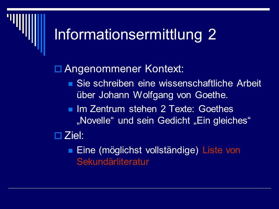 Informationsermittlung 2  Angenommener Kontext: Sie schreiben eine wissenschaftliche Arbeit über Johann Wolfgang von Goethe.