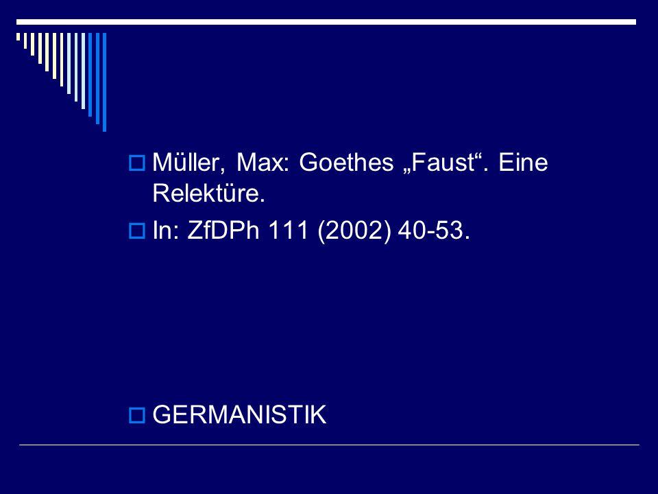 " Müller, Max: Goethes ""Faust . Eine Relektüre.  In: ZfDPh 111 (2002) 40-53.  GERMANISTIK"