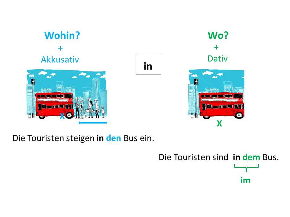 0 in Wo. Wohin. + Dativ + Akkusativ Die Touristen steigen in den Bus ein.