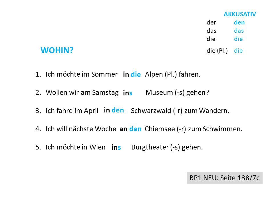 WOHIN. 1.Ich möchte im Sommer Alpen (Pl.) fahren.