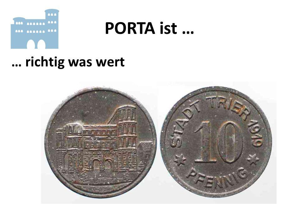 PORTA ist … … richtig VIEL wert