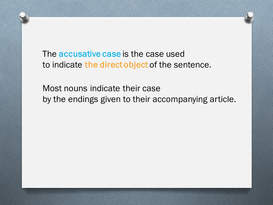 The accusative case is the case used to indicate the direct object of the sentence. Most nouns indicate their case by the endings given to their accom