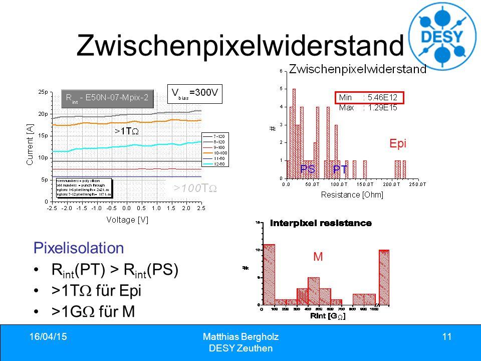 Zwischenpixelwiderstand M  Epi 16/04/15Matthias Bergholz DESY Zeuthen 11 Pixelisolation R int (PT) > R int (PS) >1T  für Epi >1G  für M