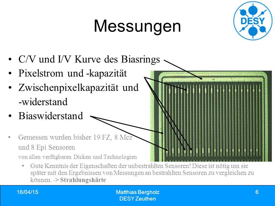 16/04/15Matthias Bergholz DESY Zeuthen 6 Messungen C/V und I/V Kurve des Biasrings Pixelstrom und -kapazität Zwischenpixelkapazität und -widerstand Bi