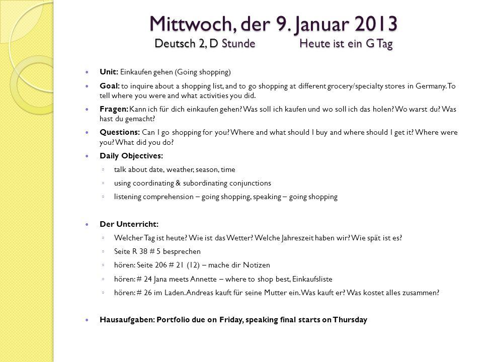 Mittwoch, der 9. Januar 2013 Deutsch 2, D StundeHeute ist ein G Tag Unit: Einkaufen gehen (Going shopping) Goal: to inquire about a shopping list, and