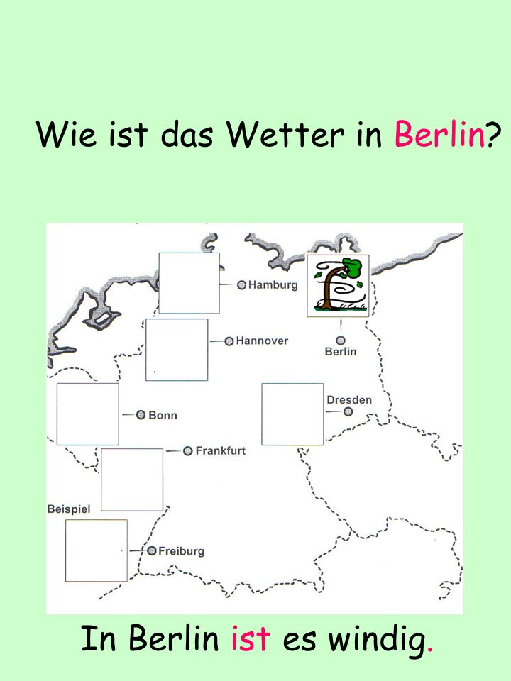 Wie ist das Wetter in Berlin In Berlin ist es windig.