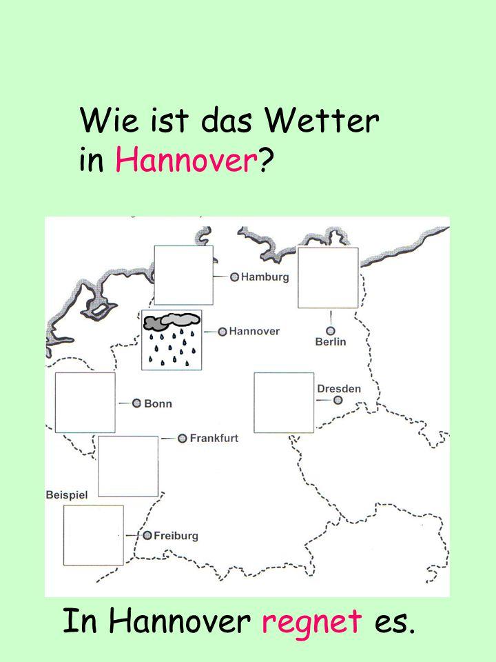 Wie ist das Wetter in Hannover In Hannover regnet es.