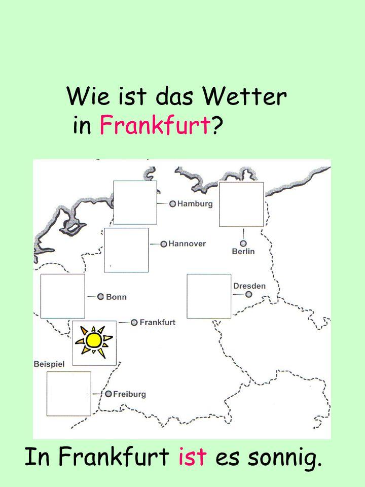 Wie ist das Wetter in Frankfurt? In Frankfurt ist es sonnig.