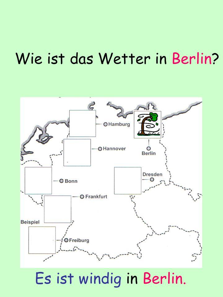 Wie ist das Wetter in Berlin? Es ist windig in Berlin.