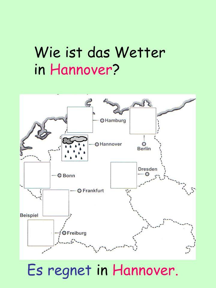 Wie ist das Wetter in Hannover? Es regnet in Hannover.