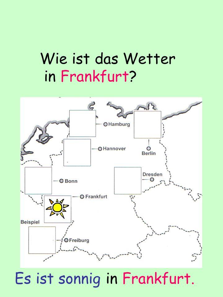 Wie ist das Wetter in Frankfurt? Es ist sonnig in Frankfurt.
