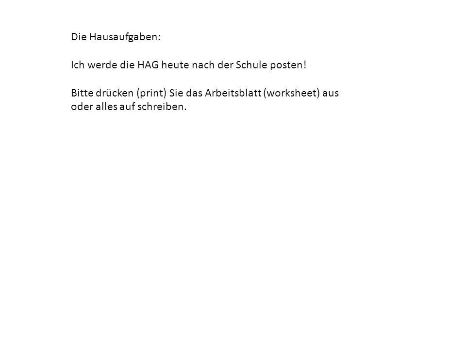 Die Hausaufgaben: Ich werde die HAG heute nach der Schule posten.