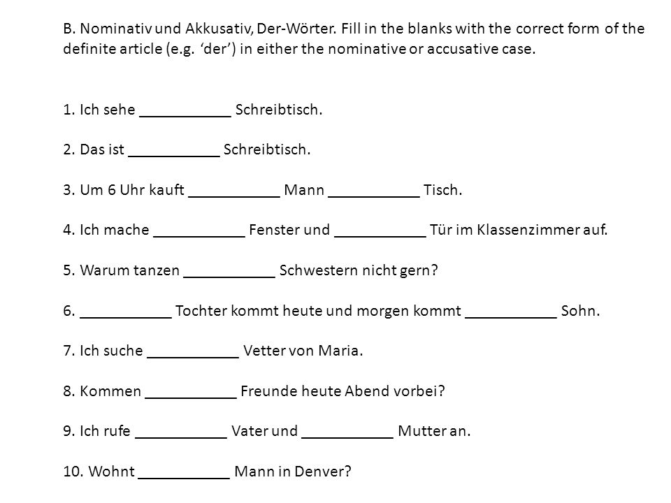 B. Nominativ und Akkusativ, Der-Wörter. Fill in the blanks with the correct form of the definite article (e.g. 'der') in either the nominative or accu