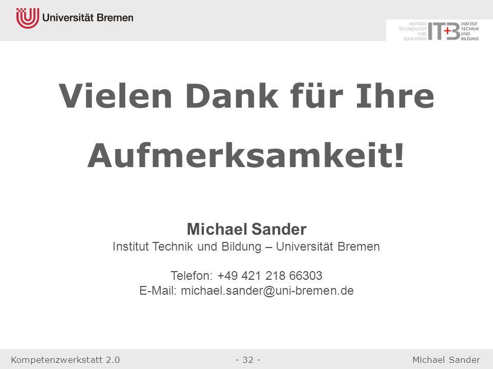 Kompetenzwerkstatt 2.0- 32 -Michael Sander Vielen Dank für Ihre Aufmerksamkeit! Michael Sander Institut Technik und Bildung – Universität Bremen Telef