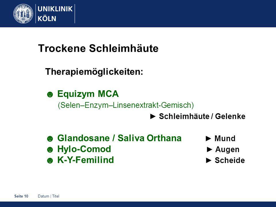 Datum | TitelSeite 10 Trockene Schleimhäute Therapiemöglickeiten: ☻ Equizym MCA (Selen–Enzym–Linsenextrakt-Gemisch) ► Schleimhäute / Gelenke ☻ Glandos