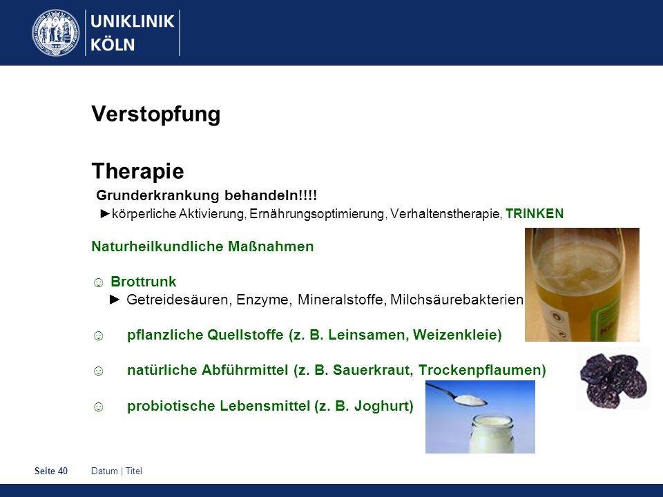 Datum | TitelSeite 40 Verstopfung Therapie Grunderkrankung behandeln!!!! ►körperliche Aktivierung, Ernährungsoptimierung, Verhaltenstherapie, TRINKEN