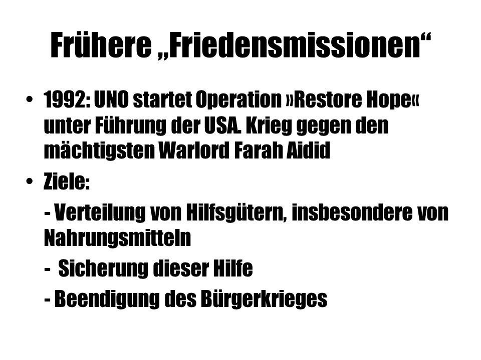 """Frühere """"Friedensmissionen"""" 1992: UNO startet Operation »Restore Hope« unter Führung der USA. Krieg gegen den mächtigsten Warlord Farah Aidid Ziele: -"""