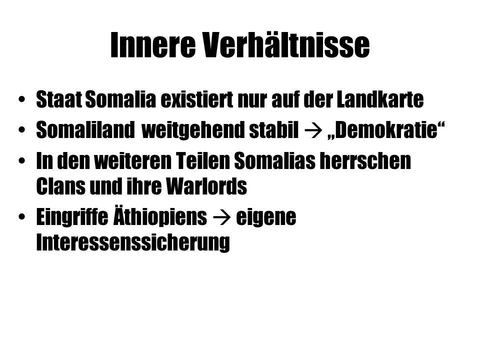 """Innere Verhältnisse Staat Somalia existiert nur auf der Landkarte Somaliland weitgehend stabil  """"Demokratie In den weiteren Teilen Somalias herrschen Clans und ihre Warlords Eingriffe Äthiopiens  eigene Interessenssicherung"""